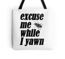 Excuse me while I yawn Tote Bag