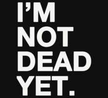 I'm not dead yet by redcow