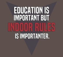 Education is important! But Indoor Rules is importanter. by margdbrown