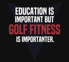 Education is important! But Golf fitness is importanter. by margdbrown