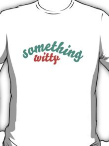 """Something Witty"" T-Shirt"