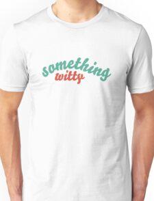 """""""Something Witty"""" Unisex T-Shirt"""
