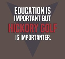 Education is important! But Hickory golf is importanter. by margdbrown