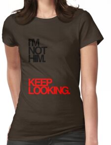 I'm not him, keep looking Womens Fitted T-Shirt