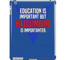 Education is important! But Hillclimbing is importanter. iPad Case/Skin