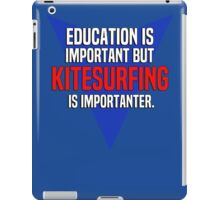 Education is important! But Kitesurfing is importanter. iPad Case/Skin