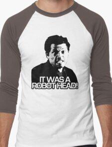 IT WAS A ROBOT HEAD Men's Baseball ¾ T-Shirt