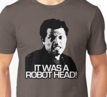 IT WAS A ROBOT HEAD Unisex T-Shirt