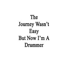 The Journey Wasn't Easy But Now I'm A Drummer  by supernova23