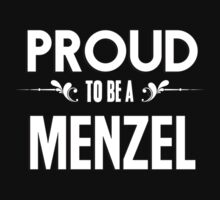 Proud to be a Menzel. Show your pride if your last name or surname is Menzel by mjones7778