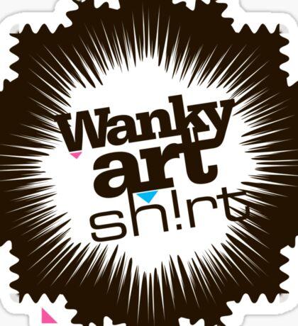 Just another WANKY ART SHIRT! Sticker