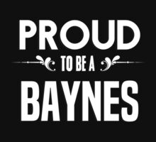 Proud to be a Baynes. Show your pride if your last name or surname is Baynes by mjones7778