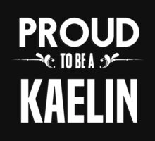 Proud to be a Kaelin. Show your pride if your last name or surname is Kaelin by mjones7778