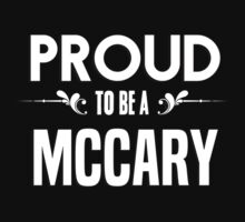Proud to be a Mccary. Show your pride if your last name or surname is Mccary by mjones7778