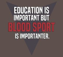Education is important! But Blood sport is importanter. by margdbrown