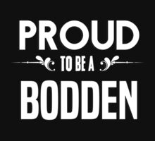 Proud to be a Bodden. Show your pride if your last name or surname is Bodden by mjones7778