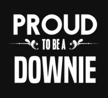 Proud to be a Downie. Show your pride if your last name or surname is Downie by mjones7778