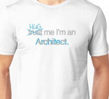 Hug Me I'm an Architect Unisex T-Shirt