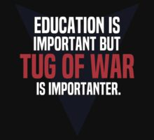 Education is important! But Tug of war is importanter. by margdbrown