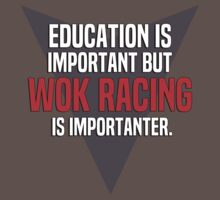 Education is important! But Wok racing is importanter. by margdbrown