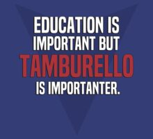 Education is important! But Tamburello is importanter. by margdbrown