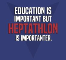 Education is important! But Heptathlon is importanter. by margdbrown
