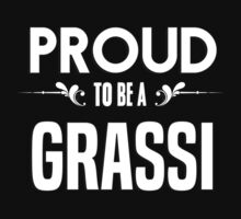 Proud to be a Grassi. Show your pride if your last name or surname is Grassi by mjones7778