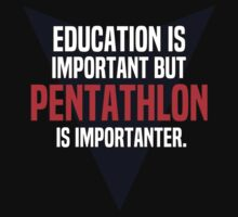 Education is important! But Pentathlon is importanter. by margdbrown