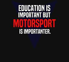 Education is important! But Motorsport is importanter. T-Shirt
