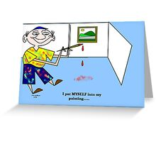 Sometimes  the result is WORTH the mess....... Greeting Card