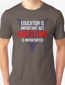 Education is important! But Wrestling is importanter. T-Shirt