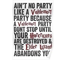 Ain't No Party Like A Voldemort Party Because A Voldemort Party Don't Stop Until Your Horcruxes Are Destroyed & The Elder Wand Abandons You | Harry Potter Shirt! Poster