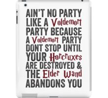 Ain't No Party Like A Voldemort Party Because A Voldemort Party Don't Stop Until Your Horcruxes Are Destroyed & The Elder Wand Abandons You | Harry Potter Shirt! iPad Case/Skin