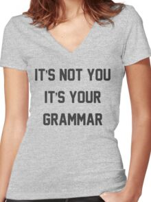 It's Not You It's Your Grammar! Funny Grammar Shirt! Women's Fitted V-Neck T-Shirt