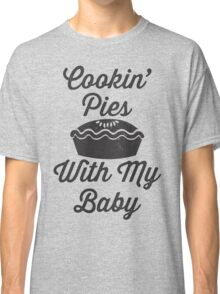 Cookin' Pies With My Baby | Fetty Wap Trap Queen Shirt! Classic T-Shirt