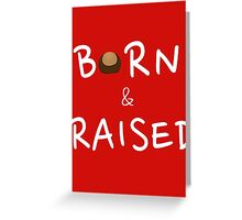 OHIO - BORN & RAISED Greeting Card