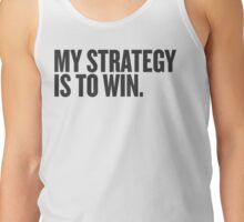 My Strategy Is To Win Tank Top