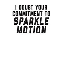 I Doubt Your Commitment To Sparkle Motion Photographic Print