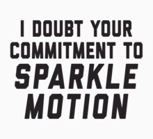 I Doubt Your Commitment To Sparkle Motion Kids Tee