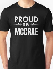 Proud to be a Mccrae. Show your pride if your last name or surname is Mccrae T-Shirt