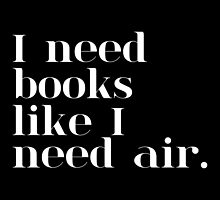 I Need Books Like I Need Air (inverted) by bboutique