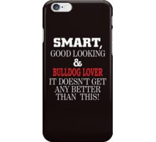 SMART,GOOD LOOKING&BULLDOG LOVER IT DOESN'T GET ANY BETTER THAN THIS! iPhone Case/Skin