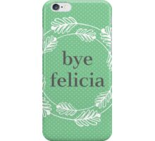 Bye Felicia iPhone Case/Skin