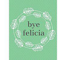 Bye Felicia Photographic Print