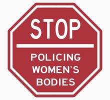 STOP POLICING WOMEN'S BODIES by Raven Demers