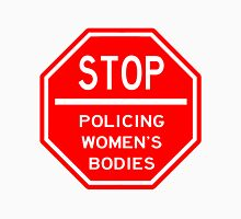 STOP POLICING WOMEN'S BODIES Unisex T-Shirt