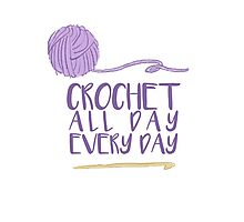 Crochet All Day Every Day Photographic Print