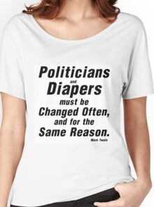 POLITICIANS AND DIAPERS MUST BE CHANGED OFTEN Women's Relaxed Fit T-Shirt