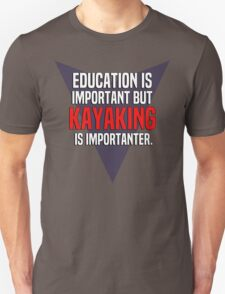 Education is important! But Kayaking is importanter. T-Shirt
