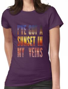 Ive Got a Sunset In My Veins Thicker Womens Fitted T-Shirt